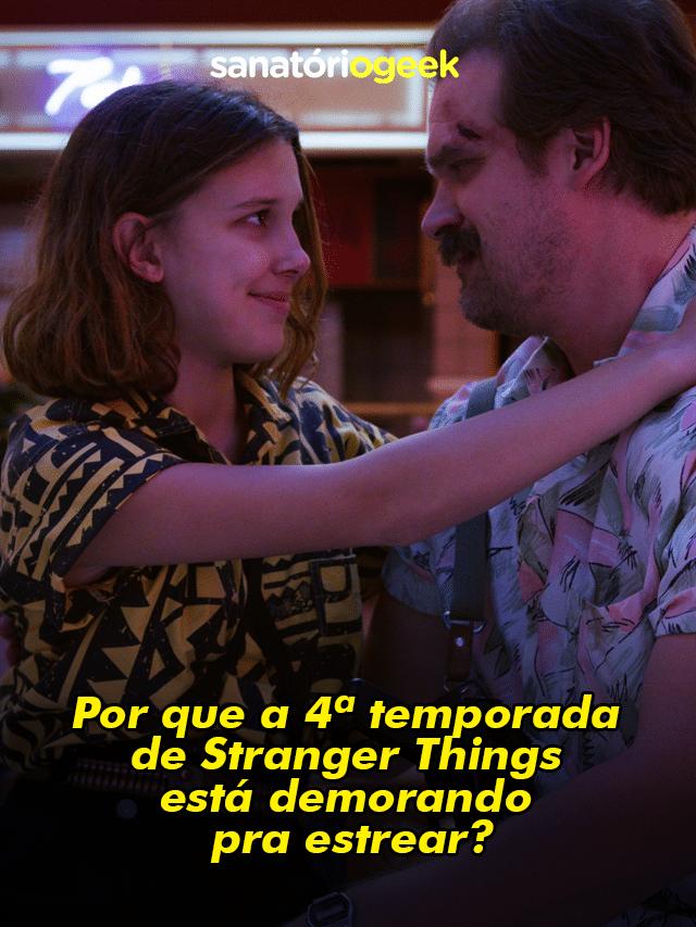 Por que a  4ª temporada  de Stranger Things  está demorando  pra estrear?